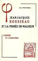 Jean-Jacques Rousseau et la pensée du malheur : Tome 2, L'espoir et l'existence