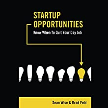 Startup Opportunities: Know When to Quit Your Day Job (       UNABRIDGED) by Sean Wise, Brad Feld Narrated by Sean Wise