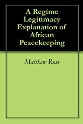 A Regime Legitimacy Explanation of African Peacekeeping