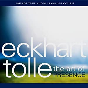 The Art of Presence  by Eckhart Tolle Narrated by Eckhart Tolle