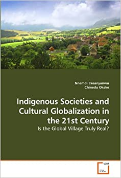 globalization culture and indigenous societies Globalization from below meets globalization from above1  convergence  around notions of indigenous cultural specificity that cross multiple.