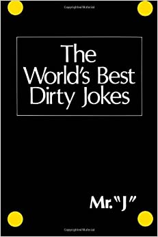 The World's Best Dirty Jokes: Mr. J: 9780806507026: Amazon.com: Books