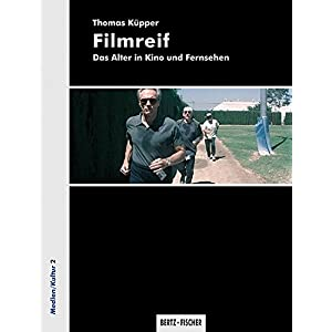 Filmreif: Das Alter in Kino und Fernsehen (Medien/Kultur)