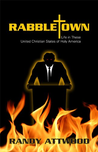 Book: Rabbletown - Life in These United Christian States of Holy America by Randy Attwood
