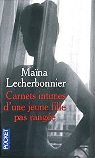 Carnets intimes d'une jeune fille pas rang�e par Ma�na Lecherbonnier