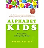 img - for [(Alphabet Kids - from ADD to Zellweger Syndrome: A Guide to Developmental, Neurobiological and Psychological Disorders for Parents and Professionals)] [Author: Robbie Woliver] published on (May, 2010) book / textbook / text book