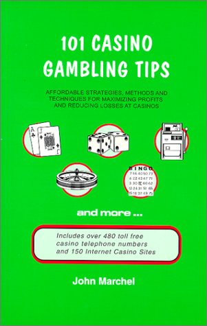 101 Casino Gambling Tips: Affordable Strategies & Techniques for Maximizing Profits & Reducing Loses