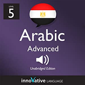 Learn Arabic with Innovative Language's Proven Language System - Level 5: Advanced Arabic Audiobook