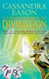 A Complete Guide to Divination: How to Use the Most Popular Methods of Fortune Telling (0749918268) by Cassandra Eason