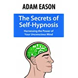 The Secrets of Self-Hypnosis: Harnessing the Power of Your Unconscious Mindby Adam Eason