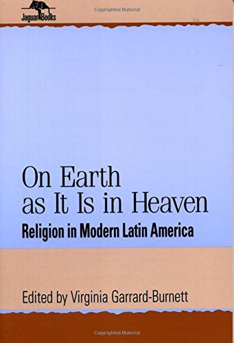 On Earth as It Is in Heaven: Religion in Modern Latin America (Jaguar Books on Latin America)