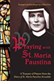 img - for [(Praying with St. Maria Faustina : A Treasury of Prayers from the Diary of St. Maria Faustina Kowalska)] [By (author) Saint Maria Faustina Kowalska] published on (January, 2006) book / textbook / text book