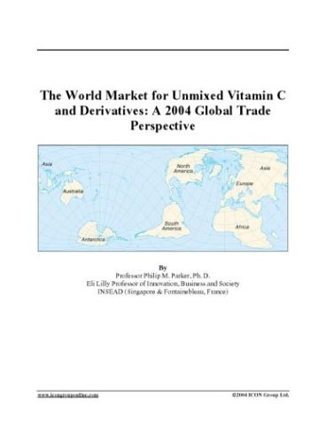 The World Market For Unmixed Vitamin C And Derivatives: A 2004 Global Trade Perspective