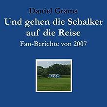 Und gehen die Schalker auf die Reise: Fan-Berichte von 2007 Hörbuch von Daniel Grams Gesprochen von: Daniel Grams