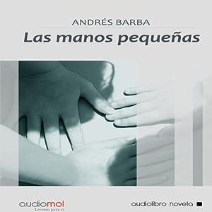 Las manos pequeñas [Small Hands] Audiobook