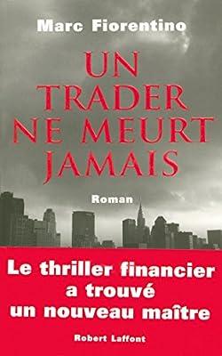 Un trader ne meurt jamais par Marc FIORENTINO