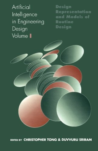 Artificial Intelligence in Engineering Design, Volume I: Design Representation and Models of Routine Design