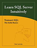Learn SQL Server Intuitively: Transact-SQL: The Solid Basics