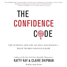 The Confidence Code: The Science and Art of Self-Assurance - What Women Should Know (       UNABRIDGED) by Katty Kay, Claire Shipman Narrated by Sandy Rustin
