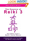 The Essence of Reiki 3 - Usui Reiki Level 3 Master Teacher Manual: A step by step guide to the teachings and disciplines associated with Third Degree Usui Reiki