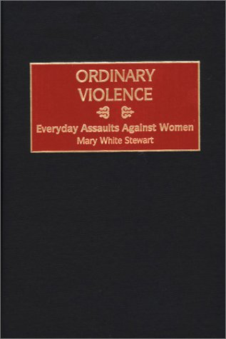 Ordinary Violence: Everyday Assaults Against Women