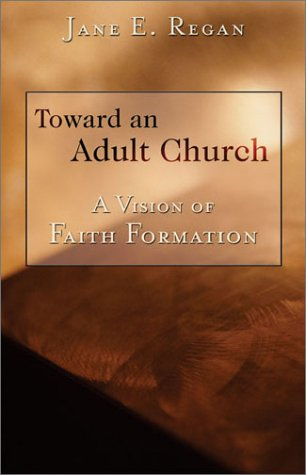 Toward An Adult Church: A Vision of Faith Formation