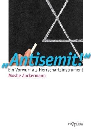 Antisemit!: Ein Vorwurf als Herrschaftsinstrument