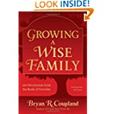 Growing a Wise Family - 100 Devotionals from the Book of Proverbs Bryan R. Coupland, Spring Glen Publishing and www.designbystacy.com