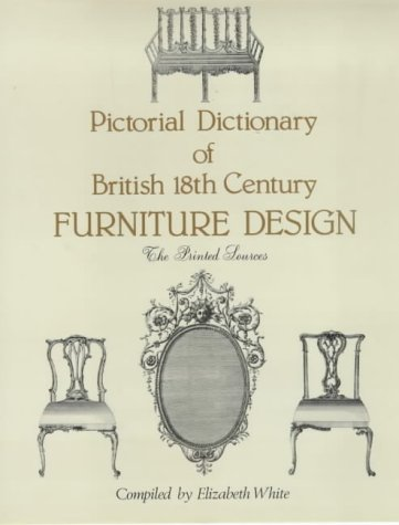Pictorial Dictionary of British 18th Century Furniture Design