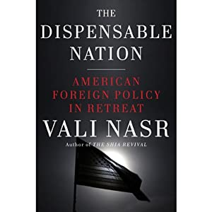 The Dispensable Nation: American Foreign Policy in Retreat | [Vali Nasr]