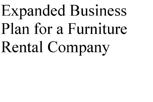Expanded Business Plan for a Furniture Rental Company (Professional Fill-in-the-Blank Business Plans by Type of Business)