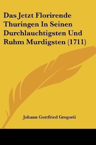 Das Jetzt Florirende Thuringen in Seinen Durchlauchtigsten Und Ruhm Murdigsten (1711)