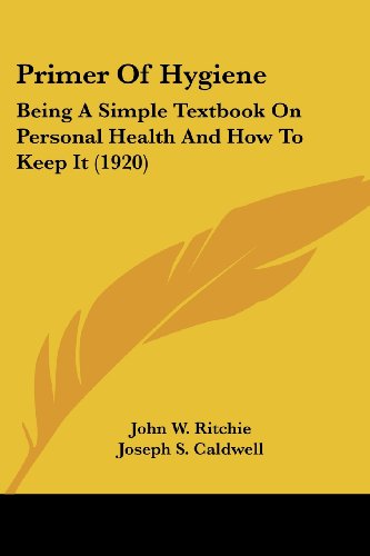 Primer of Hygiene: Being a Simple Textbook on Personal Health and How to Keep It (1920)