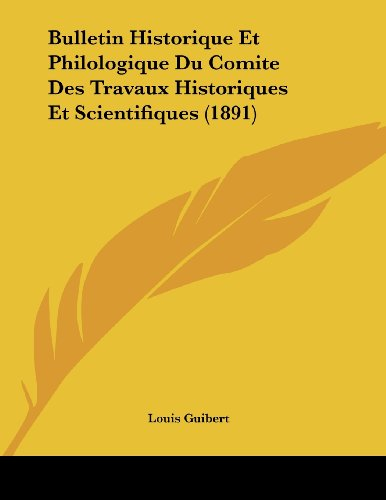 Bulletin Historique Et Philologique Du Comite Des Travaux Historiques Et Scientifiques (1891)