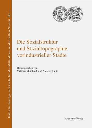 Die Sozialstruktur und Sozialtopographie vorindustrieller Städte