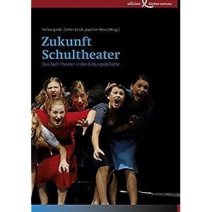 Zukunft Schultheater: Das Fach Theater in der Bildungsdebatte