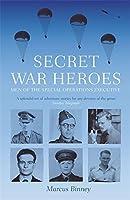 Secret War Heroes: The Men of Special Operations Executive