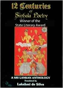 12 Centuries of Sinhala Poetry: Lakshmi de Silva: 9789558095560