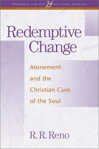 Redemptive Change: Atonement and the Christian Cure of the Soul (Theology for the 21st Century), Russell R. Reno