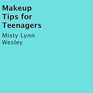 Makeup Tips for Teenagers Audiobook