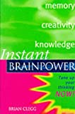 Instant Brainpower: Tune Up Your Thinking Now! (Instant (Kogan Page)) (0749430249) by Clegg, Brian