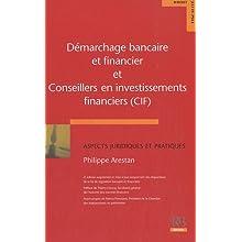 Démarchage bancaire et financier et conseillers en investissements financiers (CIF) : Aspects juridiques et pratiques...