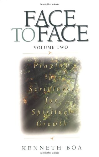 Face to Face: Praying the Scriptures for Spiritual Growth, Boa, Kenneth D.
