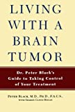 Living with a Brain Tumor: Dr. Peter Blacks Guide to Taking Control of Your Treatment