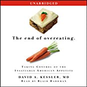 The End of Overeating: Taking Control of the Insatiable American Appetite | [David A. Kessler]