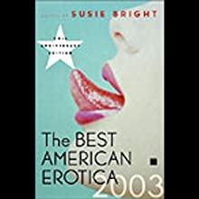The Best American Erotica 2003 (Unabridged Selections) (       UNABRIDGED) by Susie Bright, Jill Soloway, Dorothy Allison Narrated by Susie Bright, Amanda Karr, Stefan Rudnicki