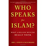 Who Speaks For Islam?: What a Billion Muslims Really Think ~ John L. Esposito