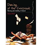 img - for [(Dancing at the Crossroads: Memory and Mobility in Ireland )] [Author: Helena Wulff] [Dec-2008] book / textbook / text book