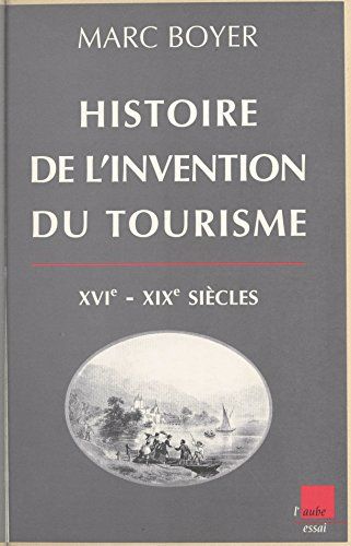 Histoire de l'invention du tourisme (XVI-XIXe siècles): Origine et développement du tourisme dans le Sud-Est de la France