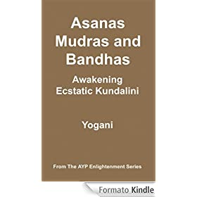 Asanas, Mudras & Bandhas - Awakening Ecstatic Kundalini (AYP Enlightenment Series)
